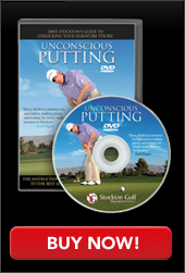 Click her to learn more about our Unconscious Putting DVD